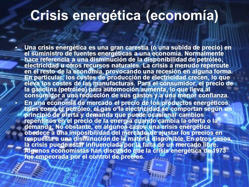 Crisis energética (economía) Una crisis energética es una gran carestía (o una subida de precio) en el suministro de fuentes energéticas a una economí