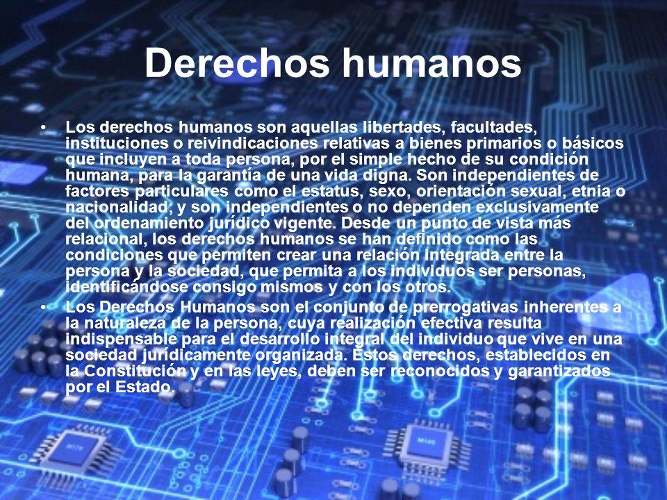 Derechos humanos Los derechos humanos son aquellas libertades, facultades, instituciones o reivindicaciones relativas a bienes primarios o básicos que