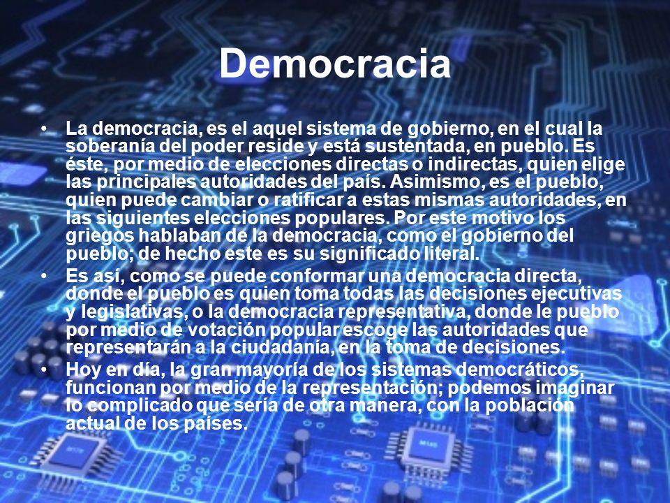 Democracia La democracia, es el aquel sistema de gobierno, en el cual la soberanía del poder reside y está sustentada, en pueblo. Es éste, por medio d