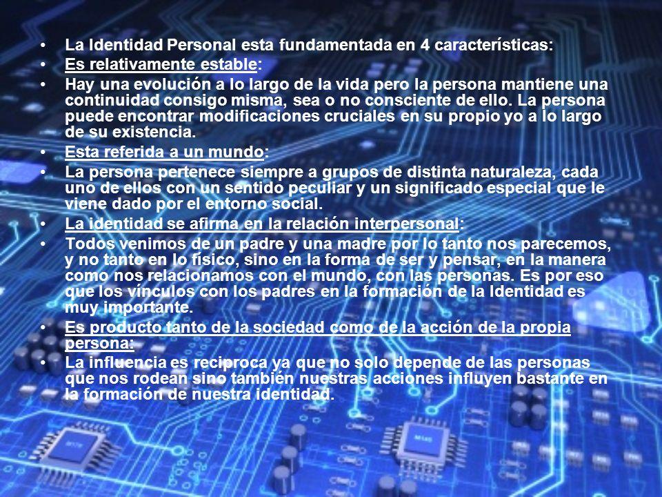 Nuestra Identidad también depende de varios factores y la relación que tiene con ellos, entre los mas importantes tenemos: Identidad y Desarrollo Fisco.