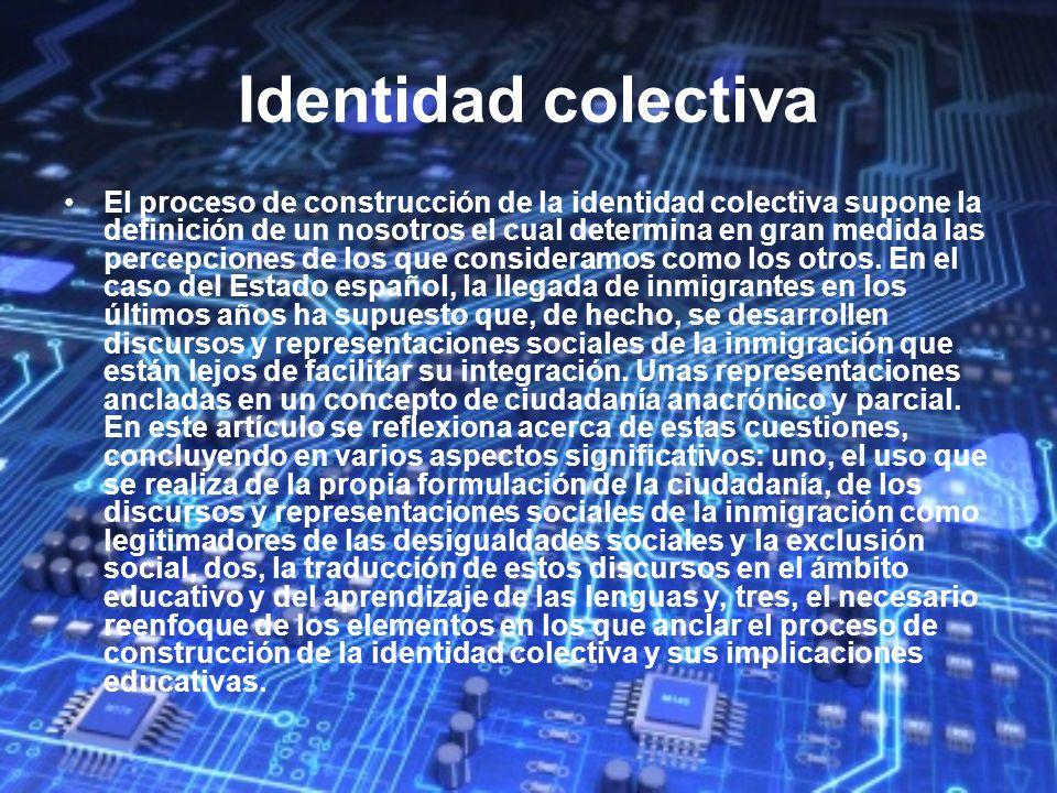 Identidad colectiva El proceso de construcción de la identidad colectiva supone la definición de un nosotros el cual determina en gran medida las perc