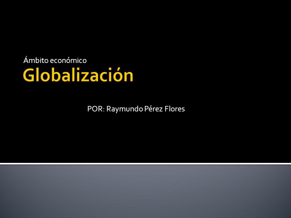 Ámbito económico POR: Raymundo Pérez Flores