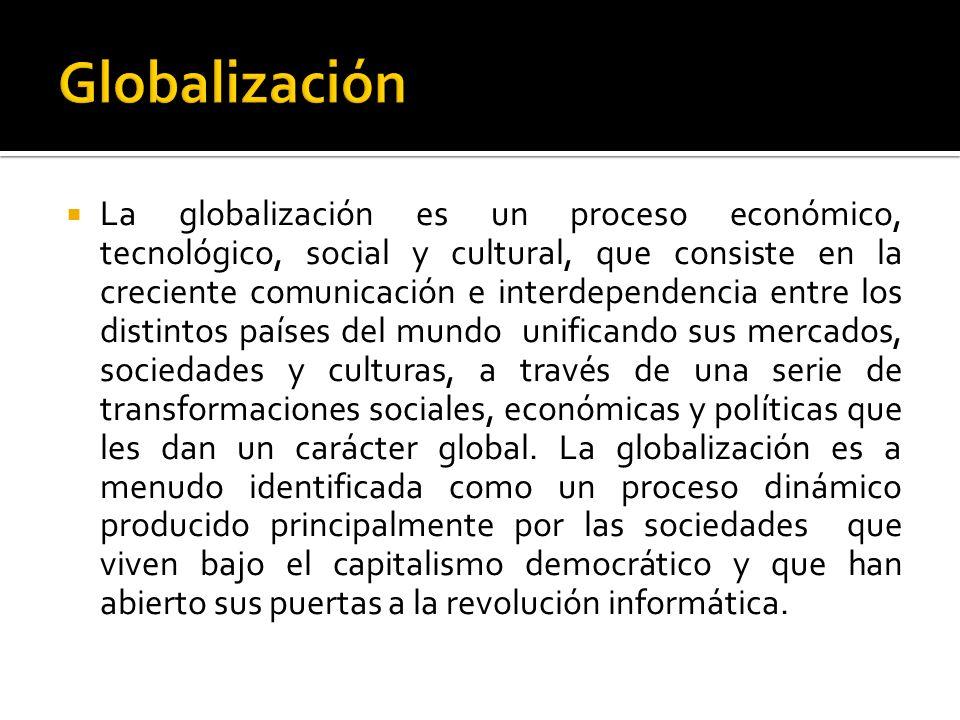 La globalización es un proceso económico, tecnológico, social y cultural, que consiste en la creciente comunicación e interdependencia entre los disti