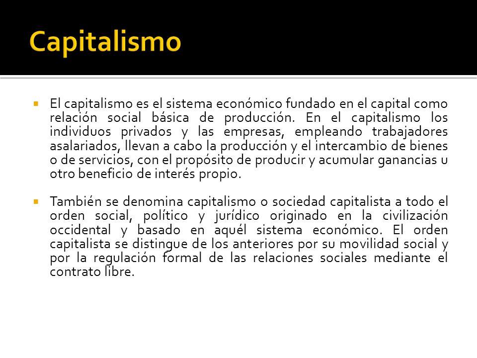 El capitalismo es el sistema económico fundado en el capital como relación social básica de producción. En el capitalismo los individuos privados y la