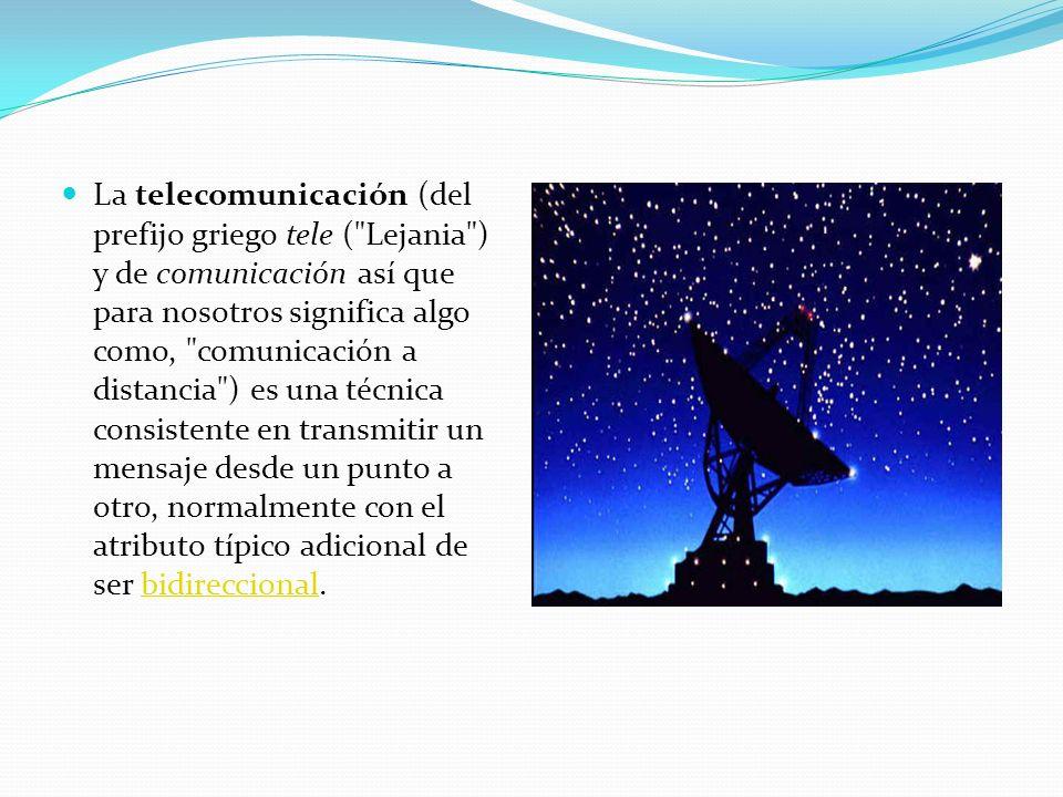 La telecomunicación (del prefijo griego tele (