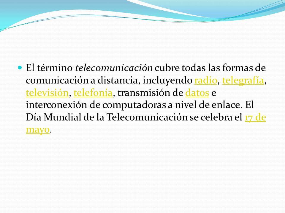 El término telecomunicación cubre todas las formas de comunicación a distancia, incluyendo radio, telegrafía, televisión, telefonía, transmisión de da