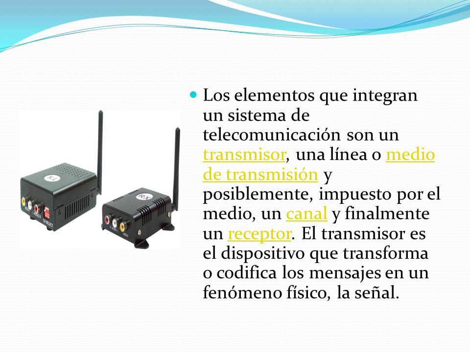 Los elementos que integran un sistema de telecomunicación son un transmisor, una línea o medio de transmisión y posiblemente, impuesto por el medio, u
