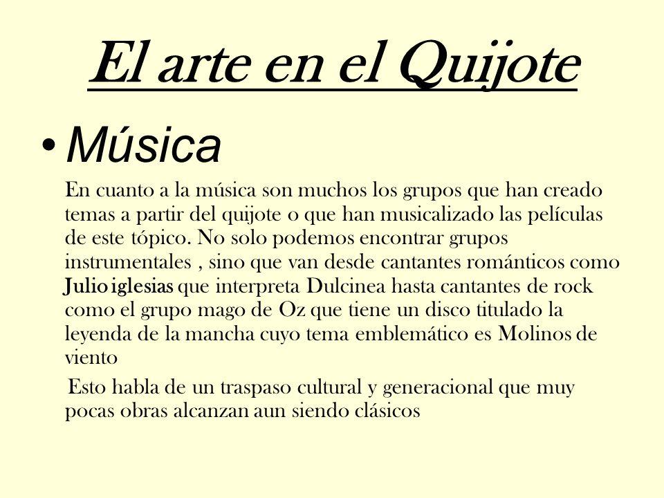 El arte en el Quijote Música En cuanto a la música son muchos los grupos que han creado temas a partir del quijote o que han musicalizado las película