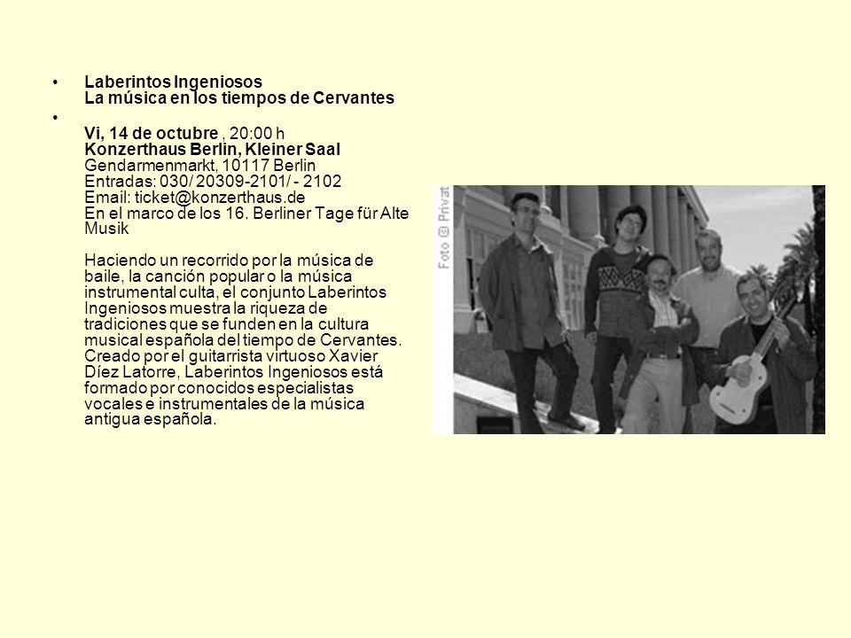 Laberintos Ingeniosos La música en los tiempos de Cervantes Vi, 14 de octubre, 20:00 h Konzerthaus Berlin, Kleiner Saal Gendarmenmarkt, 10117 Berlin E