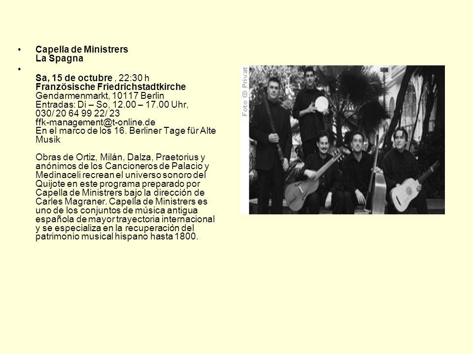 Capella de Ministrers La Spagna Sa, 15 de octubre, 22:30 h Französische Friedrichstadtkirche Gendarmenmarkt, 10117 Berlin Entradas: Di – So, 12.00 – 1