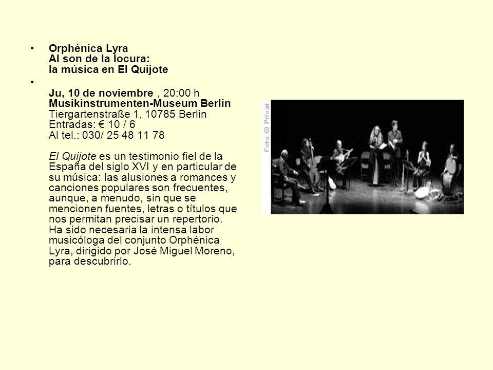 Orphénica Lyra Al son de la locura: la música en El Quijote Ju, 10 de noviembre, 20:00 h Musikinstrumenten-Museum Berlin Tiergartenstraße 1, 10785 Ber