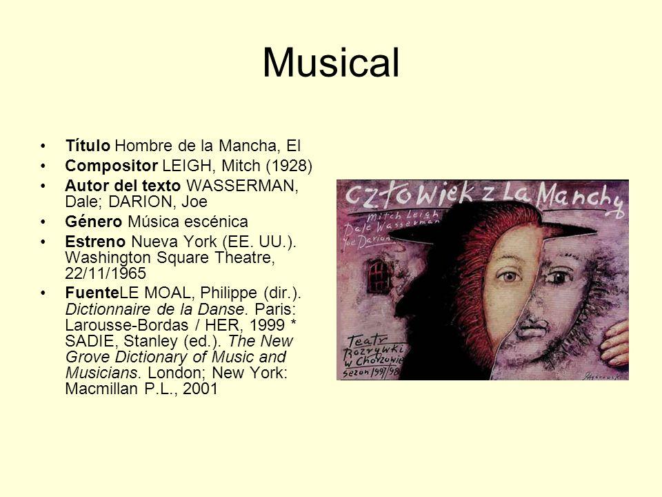 Musical Título Hombre de la Mancha, El Compositor LEIGH, Mitch (1928) Autor del texto WASSERMAN, Dale; DARION, Joe Género Música escénica Estreno Nuev