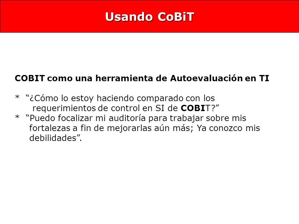 COBIT como una herramienta de Autoevaluación en TI * ¿Cómo lo estoy haciendo comparado con los requerimientos de control en SI de COBIT.