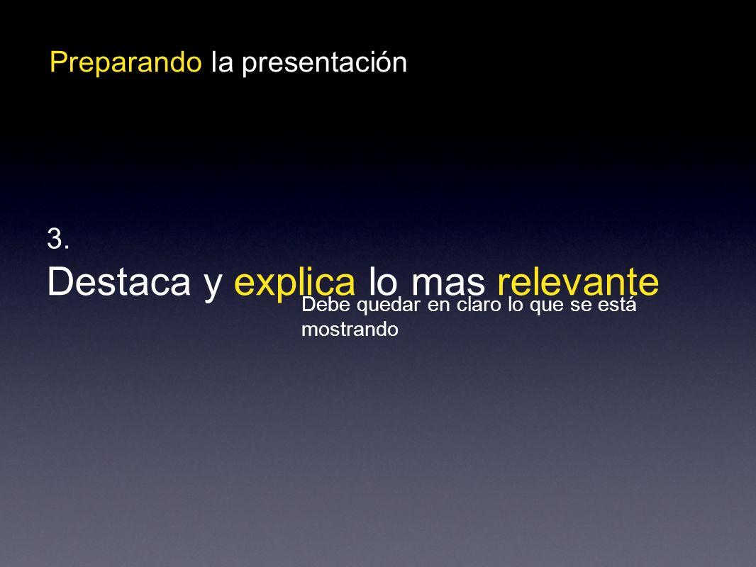 Preparando la presentación Destaca y explica lo mas relevante 3.