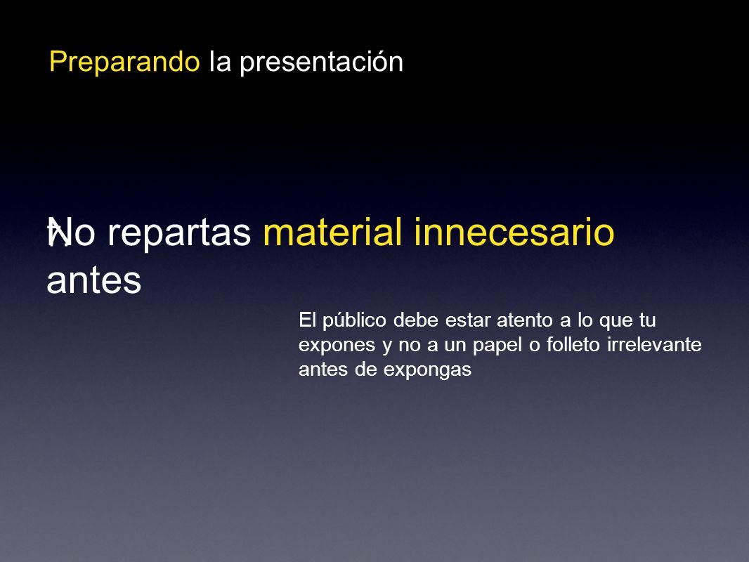 Preparando la presentación No repartas material innecesario antes 7.