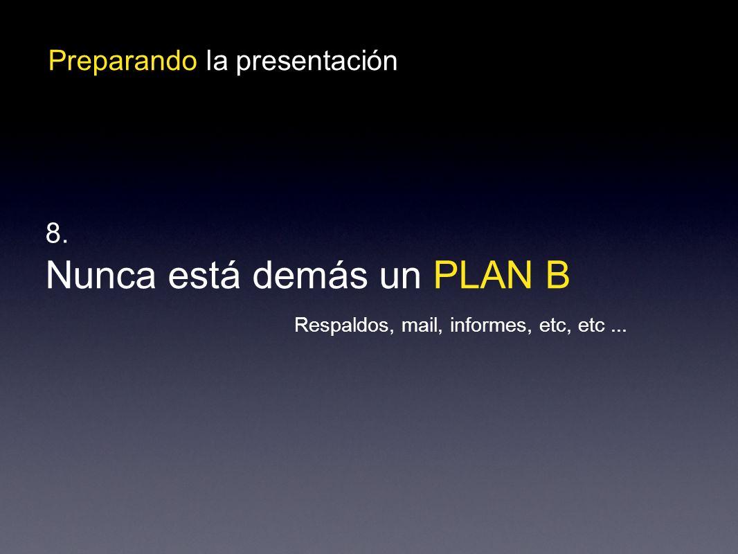 Preparando la presentación Nunca está demás un PLAN B 8. Respaldos, mail, informes, etc, etc...