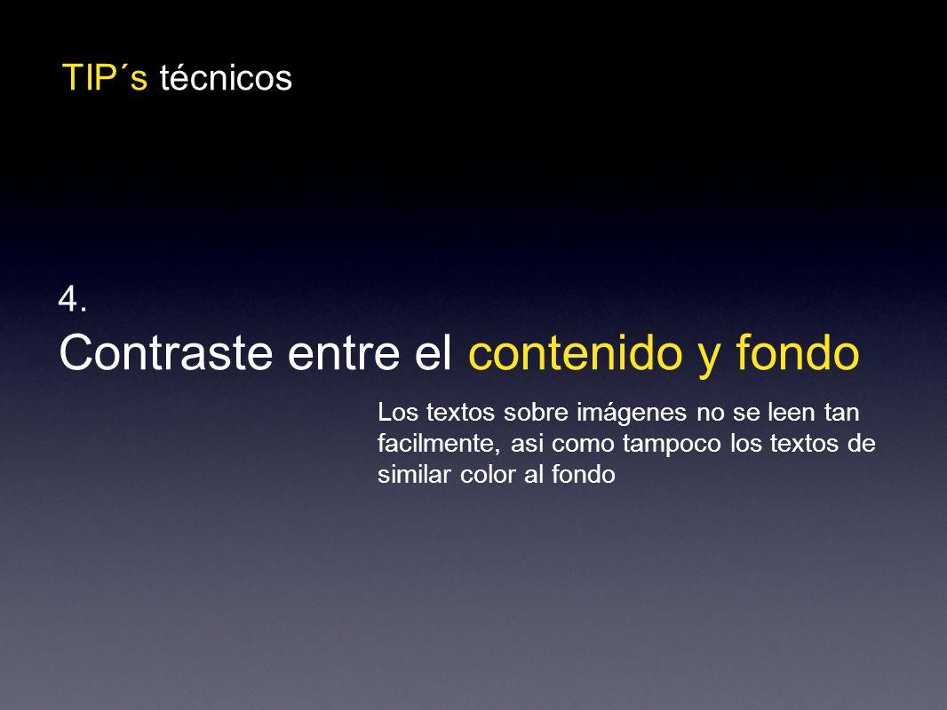 TIP´s técnicos Contraste entre el contenido y fondo 4.