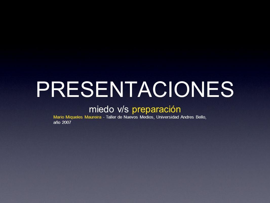 PRESENTACIONES miedo v/s preparación Mario Miqueles Maureira - Taller de Nuevos Medios, Universidad Andres Bello, año 2007