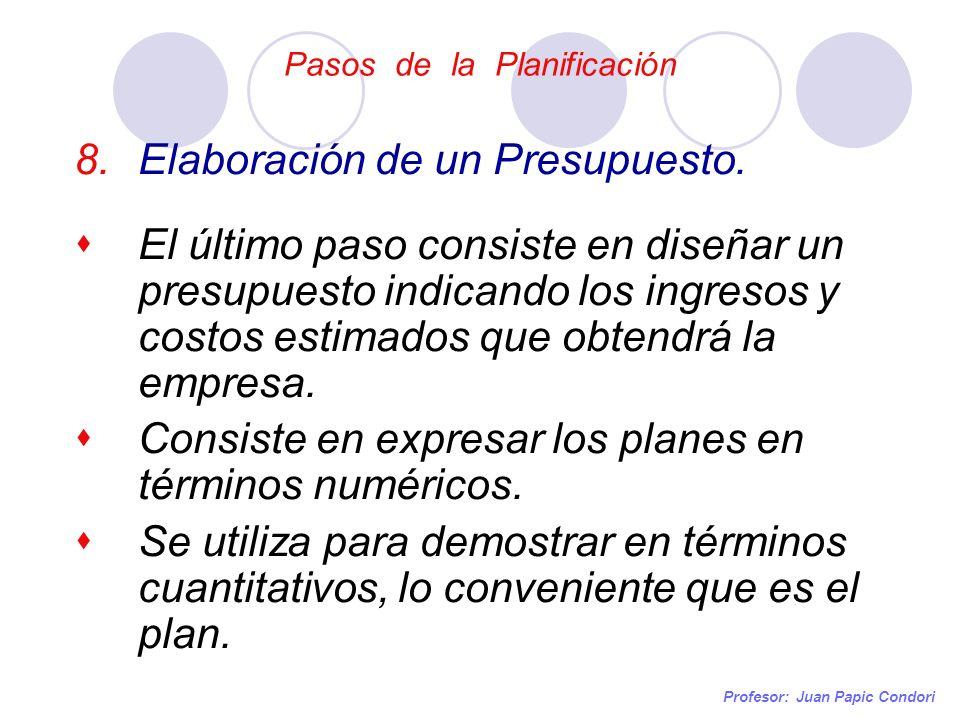 Pasos de la Planificación Profesor: Juan Papic Condori 8.Elaboración de un Presupuesto. El último paso consiste en diseñar un presupuesto indicando lo