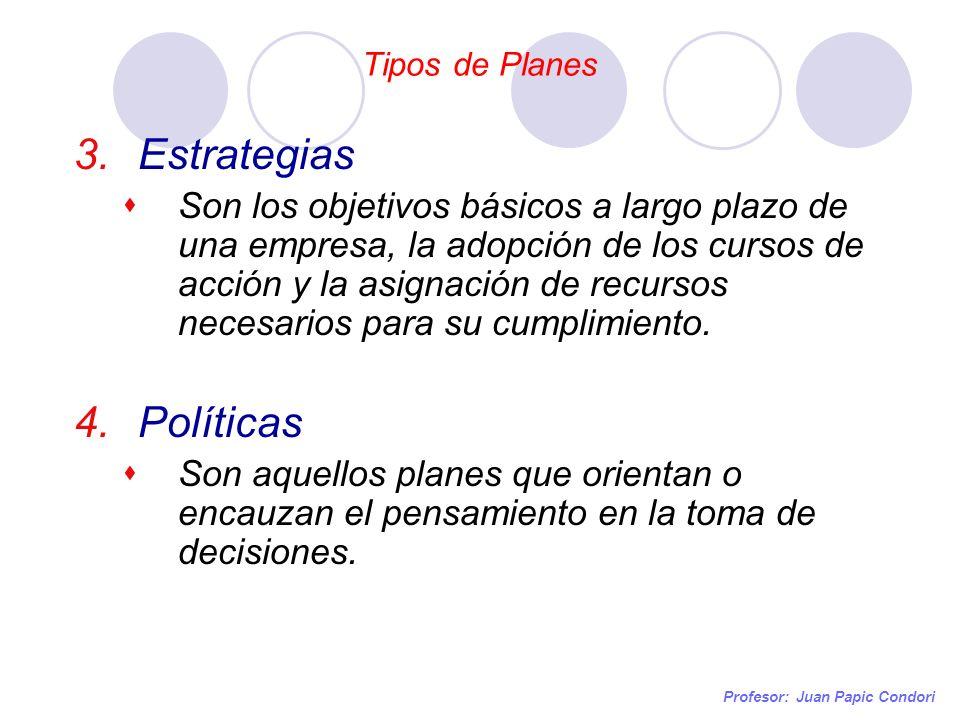 Tipos de Planes Profesor: Juan Papic Condori 3.Estrategias Son los objetivos básicos a largo plazo de una empresa, la adopción de los cursos de acción