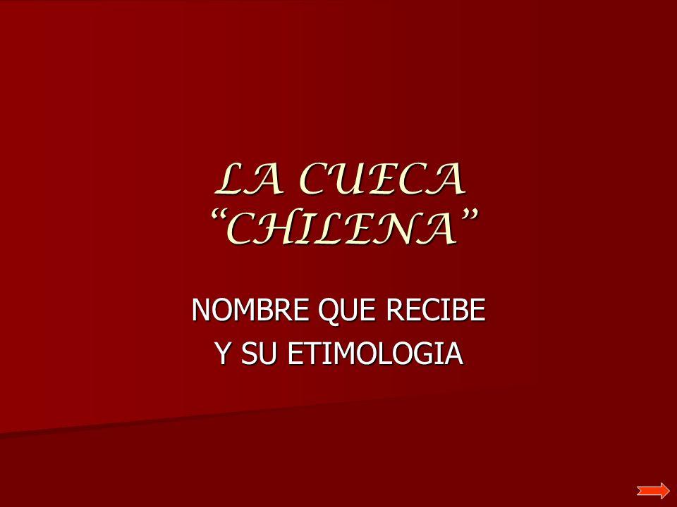 LA CUECA CHILENA NOMBRE QUE RECIBE Y SU ETIMOLOGIA