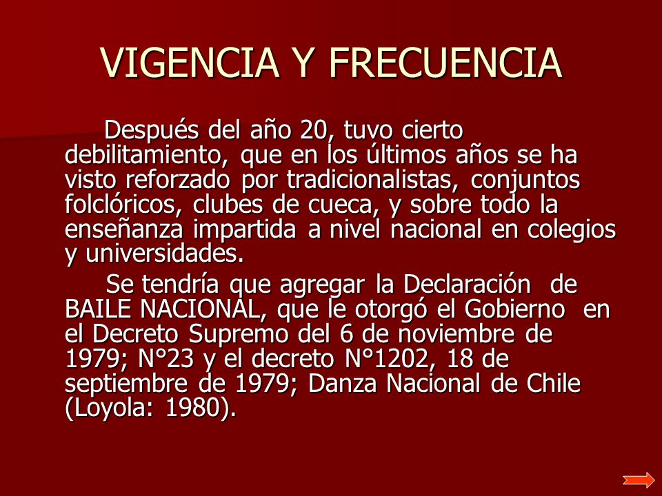 VIGENCIA Y FRECUENCIA Después del año 20, tuvo cierto debilitamiento, que en los últimos años se ha visto reforzado por tradicionalistas, conjuntos fo