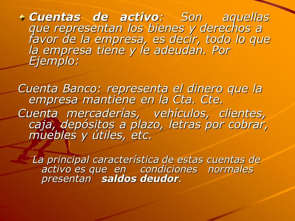 Cuentas de activo: Son aquellas que representan los bienes y derechos a favor de la empresa, es decir, todo lo que la empresa tiene y le adeudan.