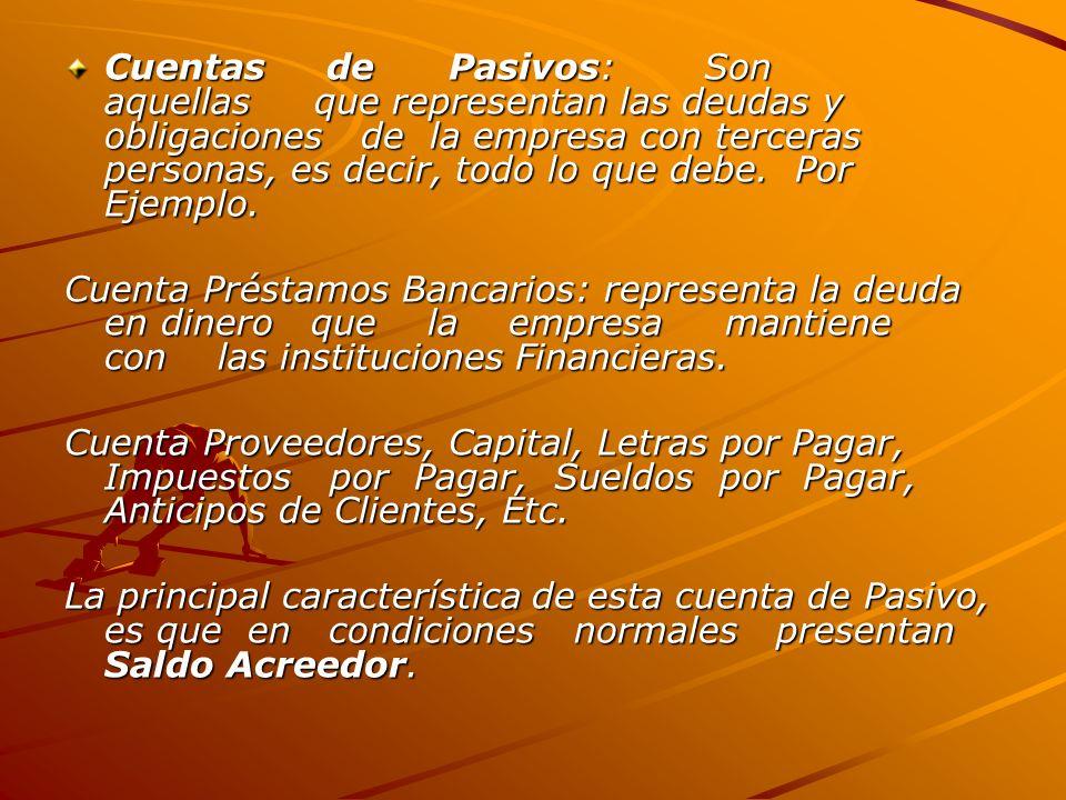 Cuentas de Pasivos: Son aquellas que representan las deudas y obligaciones de la empresa con terceras personas, es decir, todo lo que debe.