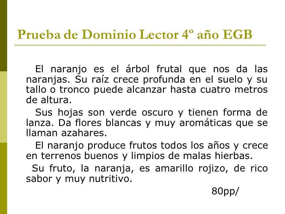 Prueba de Dominio Lector 4º año EGB El naranjo es el árbol frutal que nos da las naranjas. Su raíz crece profunda en el suelo y su tallo o tronco pued