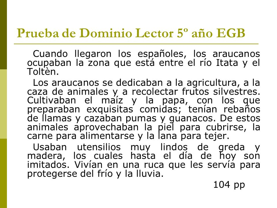 Prueba de Dominio Lector 5º año EGB Cuando llegaron los españoles, los araucanos ocupaban la zona que está entre el río Itata y el Toltèn. Los araucan