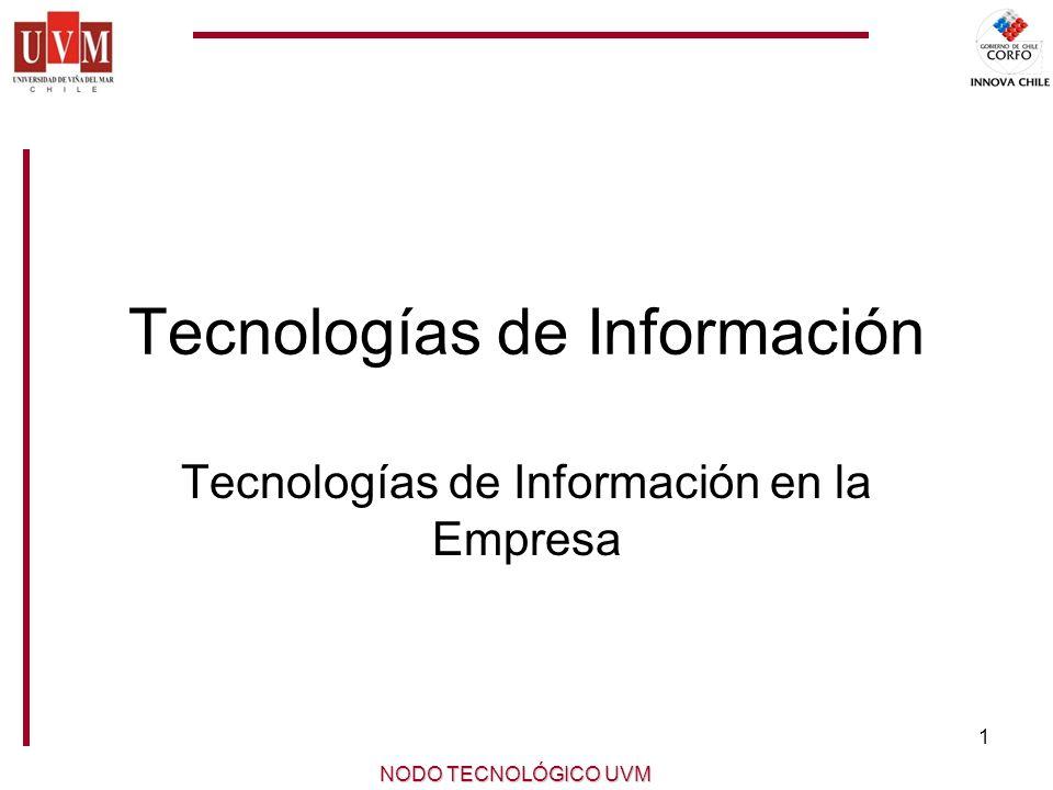 1 NODO TECNOLÓGICO UVM Tecnologías de Información Tecnologías de Información en la Empresa