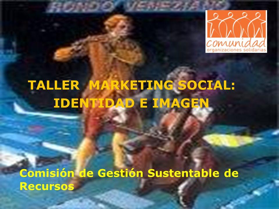 TALLER MARKETING SOCIAL: IDENTIDAD E IMAGEN Comisión de Gestión Sustentable de Recursos