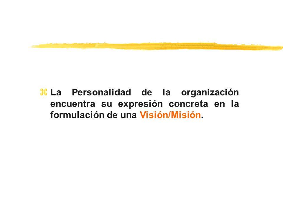 zLa Personalidad de la organización encuentra su expresión concreta en la formulación de una Visión/Misión.