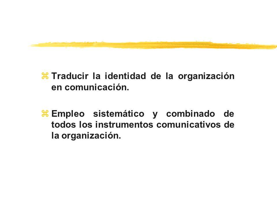 zTraducir la identidad de la organización en comunicación. zEmpleo sistemático y combinado de todos los instrumentos comunicativos de la organización.