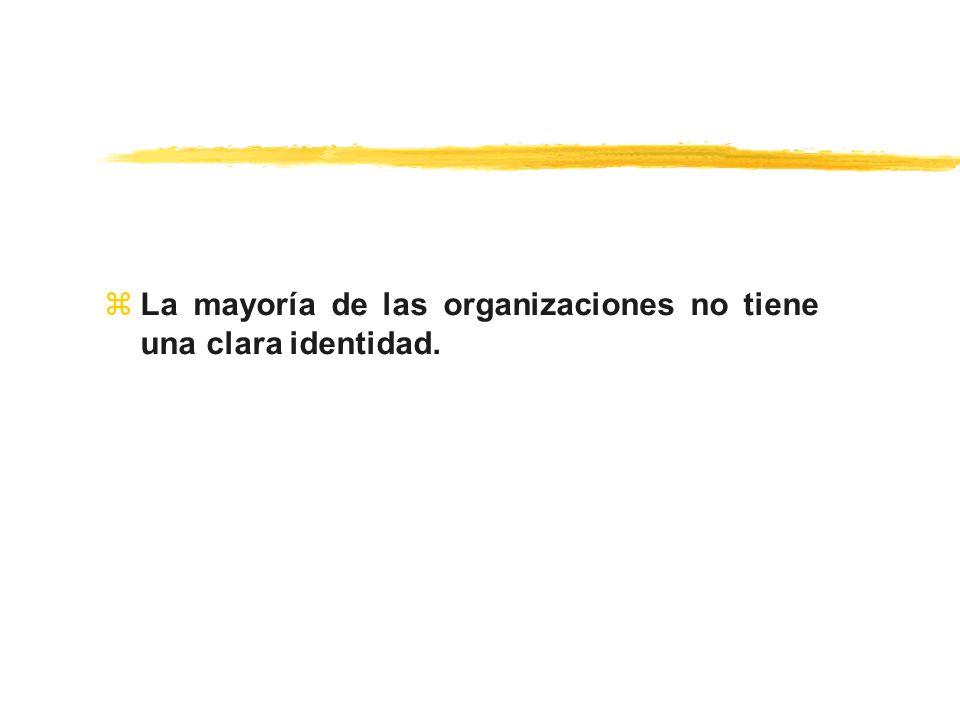 zLa mayoría de las organizaciones no tiene una clara identidad.