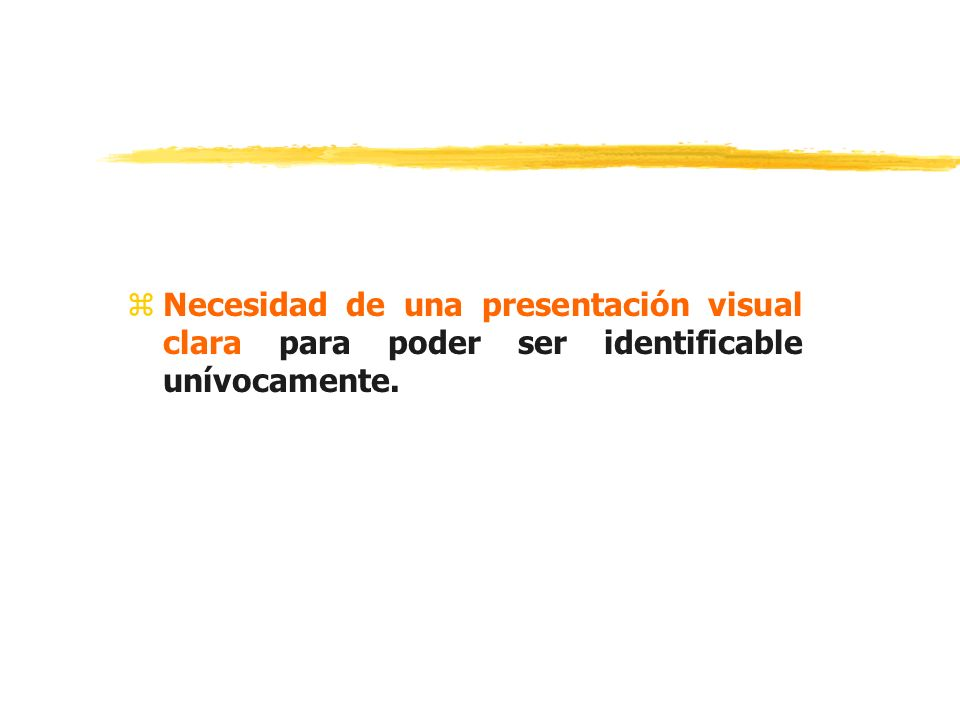 zNecesidad de una presentación visual clara para poder ser identificable unívocamente.