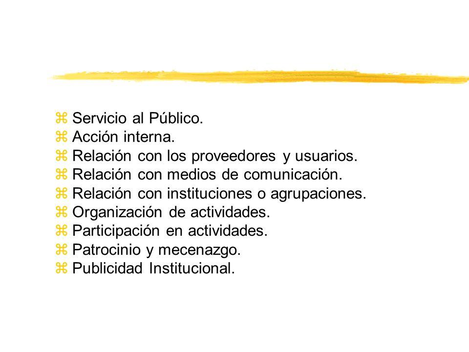 zServicio al Público. zAcción interna. zRelación con los proveedores y usuarios. zRelación con medios de comunicación. zRelación con instituciones o a
