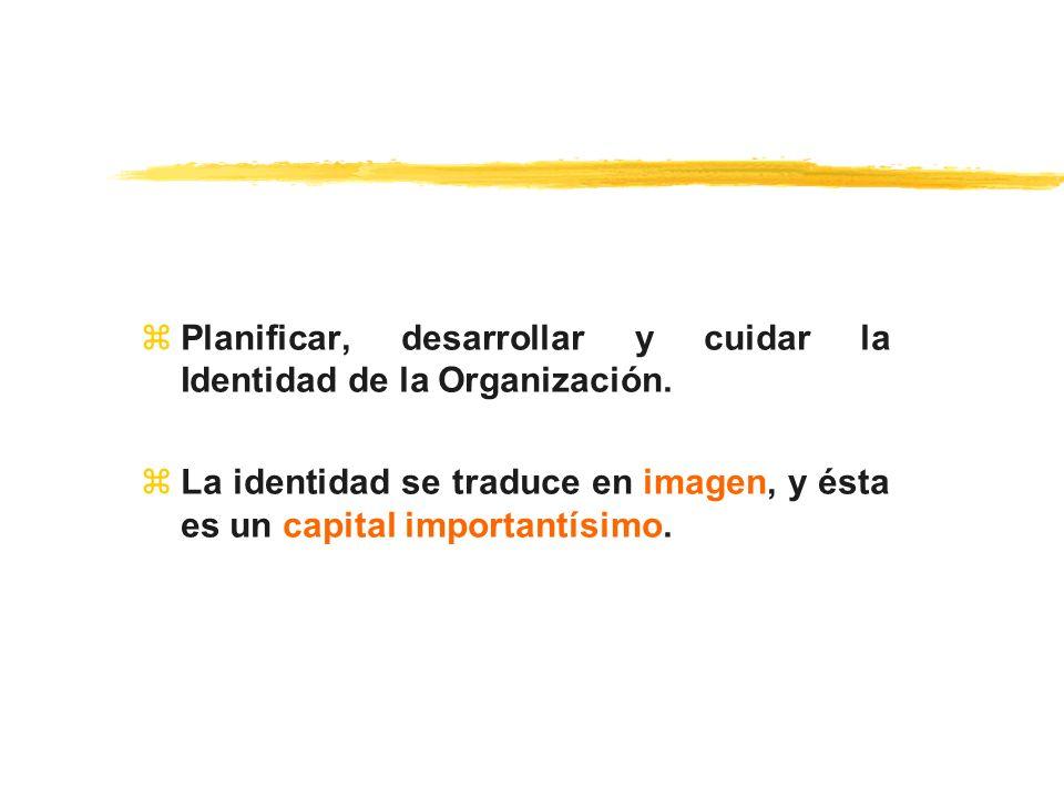 zPlanificar, desarrollar y cuidar la Identidad de la Organización. zLa identidad se traduce en imagen, y ésta es un capital importantísimo.