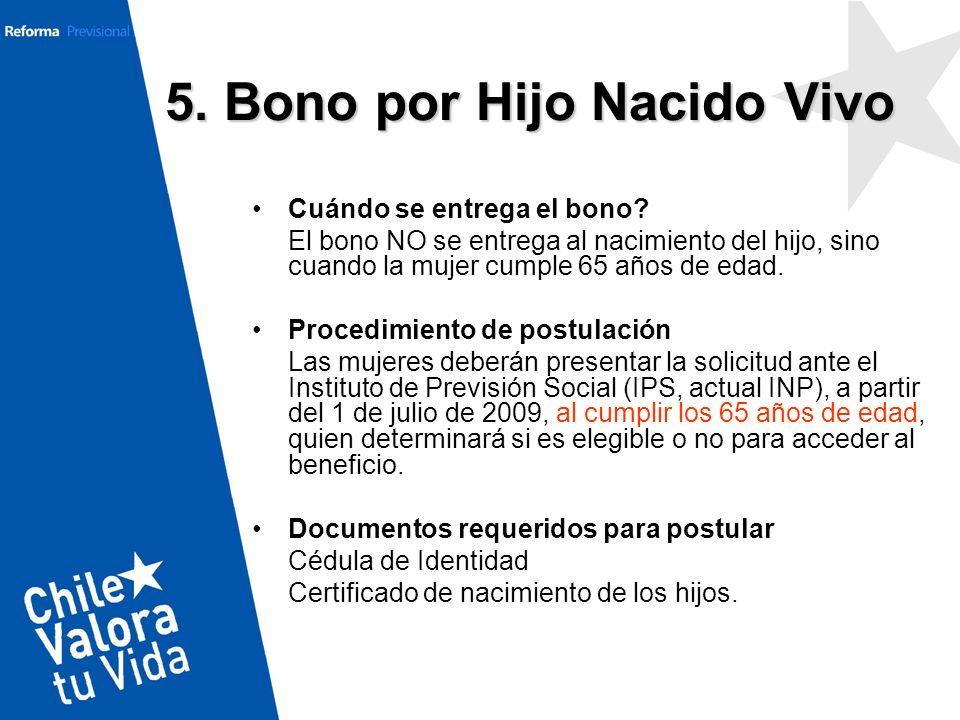 5. Bono por Hijo Nacido Vivo Cuándo se entrega el bono? El bono NO se entrega al nacimiento del hijo, sino cuando la mujer cumple 65 años de edad. Pro