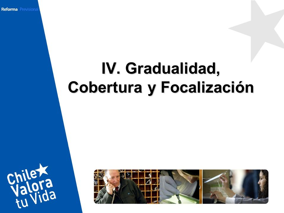 IV. Gradualidad, Cobertura y Focalización