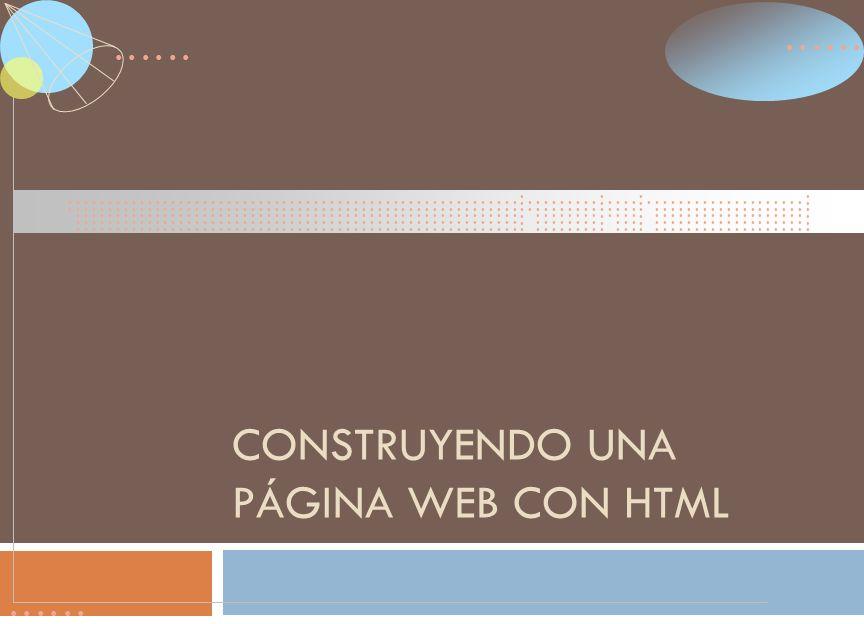 CONSTRUYENDO UNA PÁGINA WEB CON HTML