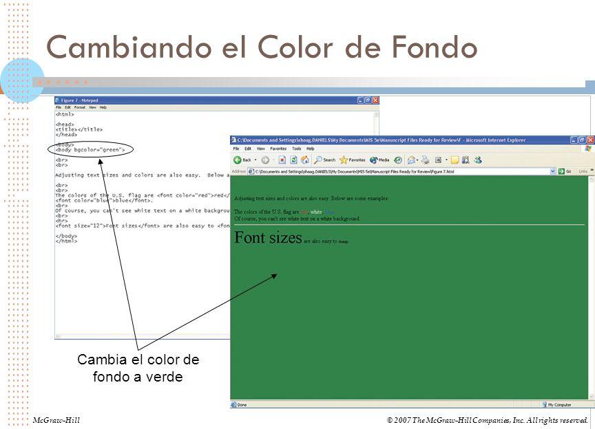 Cambiando el Color de Fondo McGraw-Hill© 2007 The McGraw-Hill Companies, Inc. All rights reserved. Cambia el color de fondo a verde