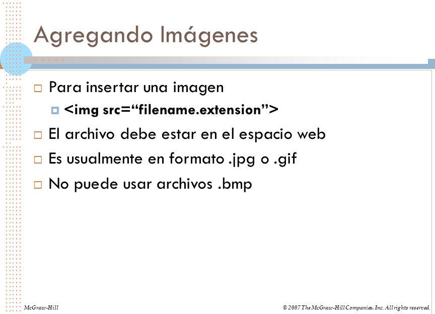 Agregando Imágenes Para insertar una imagen El archivo debe estar en el espacio web Es usualmente en formato.jpg o.gif No puede usar archivos.bmp McGr
