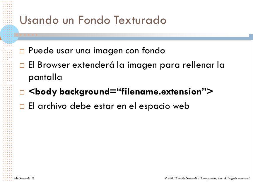 Usando un Fondo Texturado Puede usar una imagen con fondo El Browser extenderá la imagen para rellenar la pantalla El archivo debe estar en el espacio