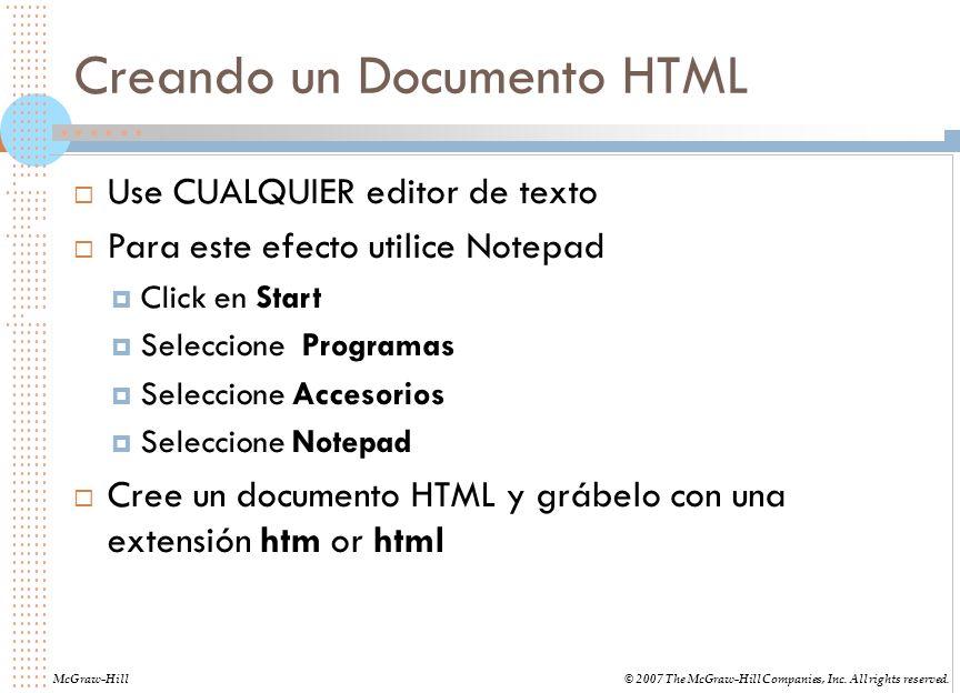 Creando un Documento HTML Use CUALQUIER editor de texto Para este efecto utilice Notepad Click en Start Seleccione Programas Seleccione Accesorios Sel