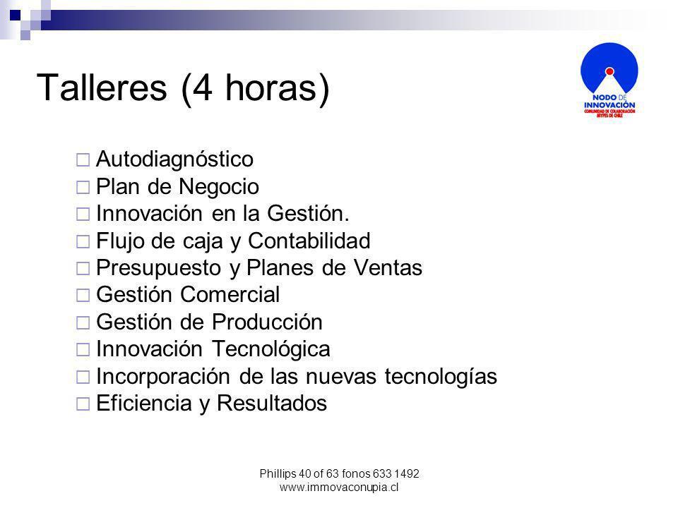 Phillips 40 of 63 fonos 633 1492 www.immovaconupia.cl Talleres (4 horas) Autodiagnóstico Plan de Negocio Innovación en la Gestión.