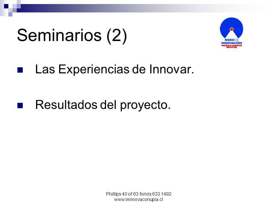 Phillips 40 of 63 fonos 633 1492 www.immovaconupia.cl Seminarios (2) Las Experiencias de Innovar.
