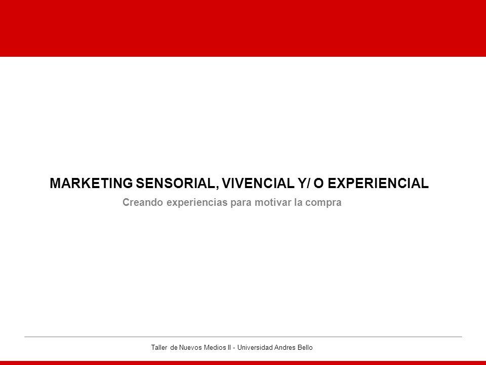 Taller de Nuevos Medios II - Universidad Andres Bello MARKETING EXPERIENCIAL MARKETING SENSORIAL, VIVENCIAL Y/ O EXPERIENCIAL · La ecuación costo-beneficio es cambiada por la vivencia que ofrece la compra.