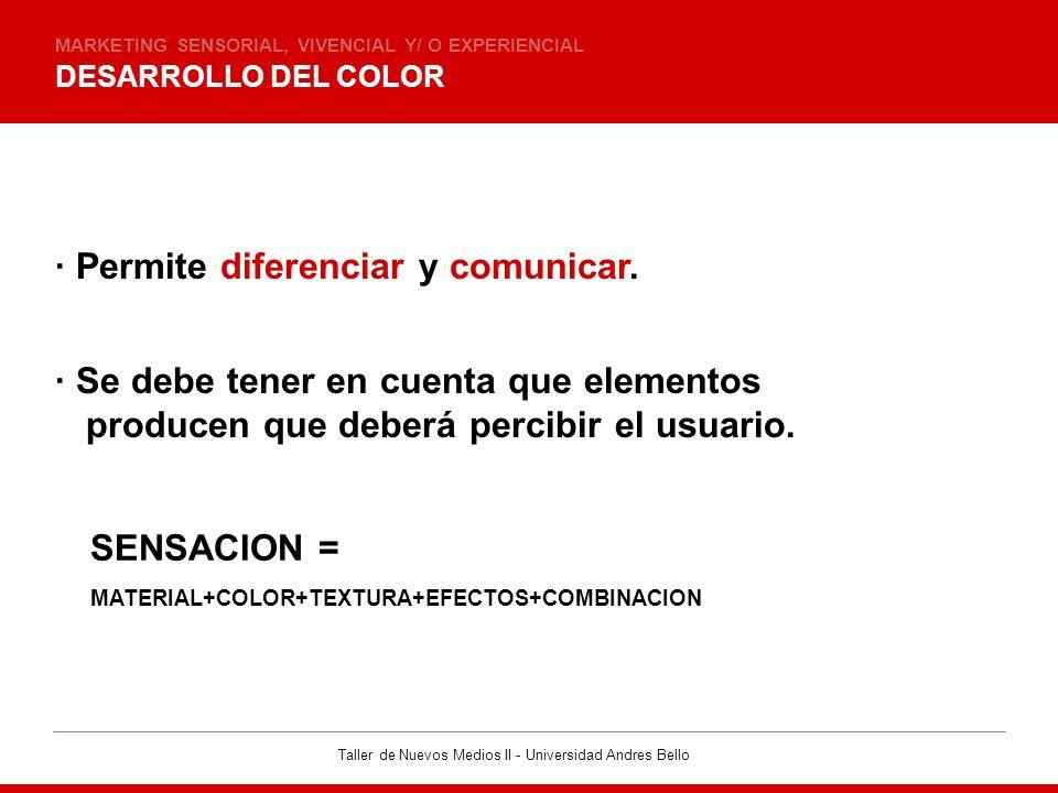 Taller de Nuevos Medios II - Universidad Andres Bello DESARROLLO DEL COLOR MARKETING SENSORIAL, VIVENCIAL Y/ O EXPERIENCIAL · Permite diferenciar y co