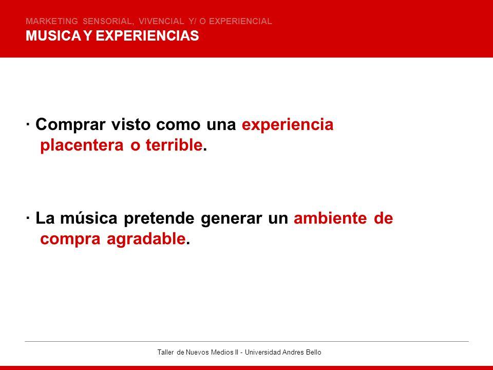 Taller de Nuevos Medios II - Universidad Andres Bello MUSICA Y EXPERIENCIAS MARKETING SENSORIAL, VIVENCIAL Y/ O EXPERIENCIAL · Comprar visto como una